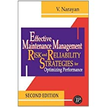 Effective Maintenance Management by Narayan, V. Published by Industrial Press 2nd (second) edition (2011) Paperback