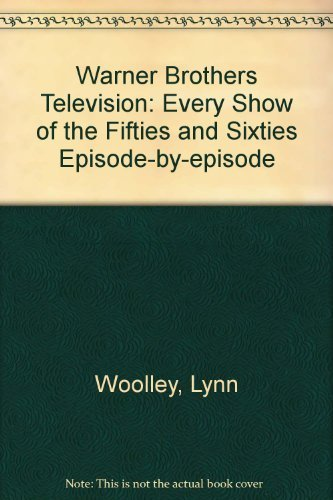 warner-brothers-television-every-show-of-the-fifties-and-sixties-episode-by-episode-by-lynn-woolley-