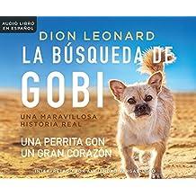 La Busqueda de Gobi (Finding Gobi): Un Perrita Con Un Gran Corazon (a Little Dog with a Very Big Heart)