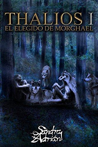 Thalios I: El elegido de Morghael por Sandra Adrián Carpena