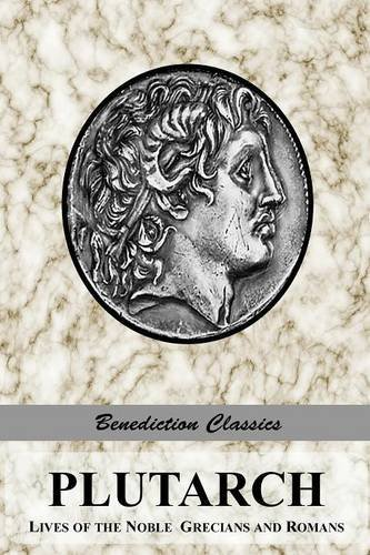 PLUTARCH: Lives of the noble Grecians and Romans (Complete and Unabridged) by Plutarch (July 1, 2015) Paperback