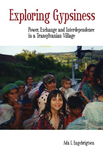 Exploring Gypsiness: Power, Exchange and Interdependence in a Transylvanian Village