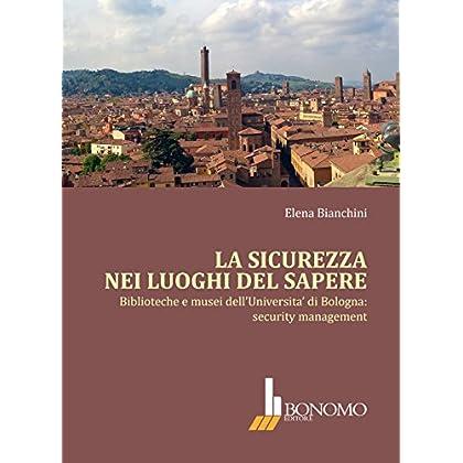 La Sicurezza Nei Luoghi Del Sapere. Biblioteche E Musei Dell'università Di Bologna: Security Management