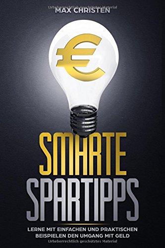 Smarte Spartipps: Lerne mit einfachen und praktischen Beispielen den richtigen Umgang mit Geld