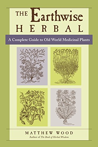 The Earthwise Herbal: A Complete Guide to Old World Medicinal Plants por Matthew Wood