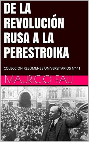 DE LA REVOLUCIÓN RUSA A LA PERESTROIKA: COLECCIÓN RESÚMENES UNIVERSITARIOS Nº 41