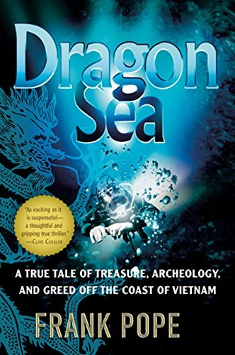 Dragon Sea: A True Tale of Treasure, Archeology, and Greed off the Coast of Vietnam by Frank Pope (2007-12-03)