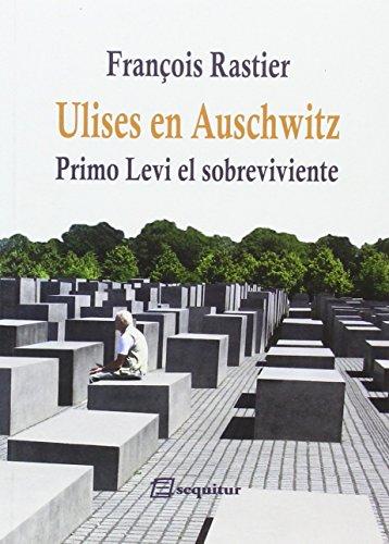 Ulises en Auschwitz: Primo Levi, el sobreviviente