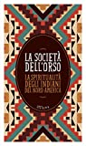 Scarica Libro La societa dell orso La spiritualita degli indiani del Nord America Con e book (PDF,EPUB,MOBI) Online Italiano Gratis