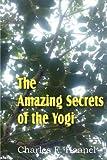 [(The Amazing Secrets of the Yogi)] [By (author) Charles F Haanel] published on (February, 2012)