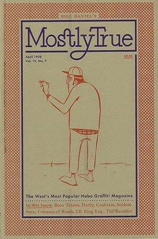 Bill Daniel's Mostly True April 1908: The West's Most Popular Hobo Graffiti Magazine