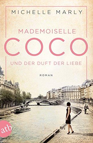 Mademoiselle Coco und der Duft der Liebe: Roman (Mutige Frauen zwischen Kunst und Liebe 5)