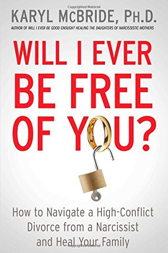 Will I Ever Be Free of You?: How to Navigate a High-Conflict Divorce from a Narcissist and Heal Your Family by McBride, Karyl (February 10, 2015) Hardcover