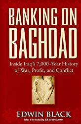 Banking on Baghdad: Inside Iraq's 7,000-year History of War, Profit, and Conflict by Edwin Black (2008-05-15)
