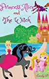 Books for Kids: Princess Alice and The Witch: (Kids Books, Children's Books, Fantasy&Magic Stories, Bedtime Stories for Kids Ages 4-8, 9-12), Beginners and Early Readers