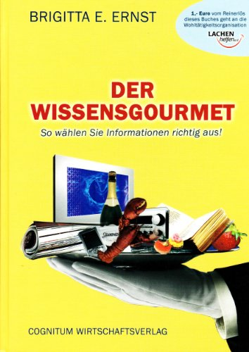 Der Wissensgourmet: So wählen Sie Informationen richtig aus