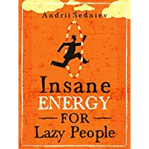 Insane Energy for Lazy People: A Complete System for Becoming Incredibly Energetic (English Edition)