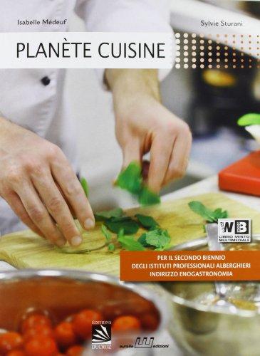 Planète cuisine. Per gli Ist. professionali alberghieri. Con CD-ROM. Con espansione online