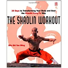 The Shaolin Workout: 28 Days to Transforming Your Body, Mind and Spirit with Kung Fu by Sifu Shi Yan Ming (2006-08-02)