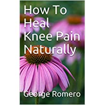 How To Heal Knee Pain Naturally (English Edition)