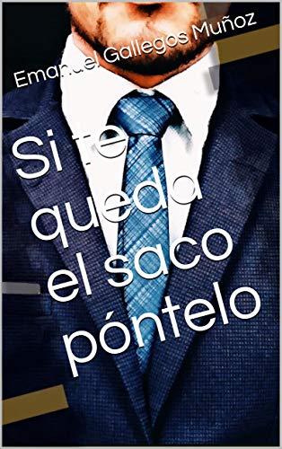 Si te queda el saco póntelo par Emanuel Gallegos Muñoz