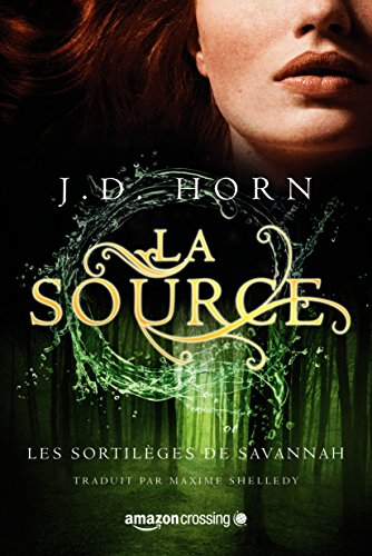 Les sortilèges de Savannah, Tome 2 : La source  - J.D. Horn (2017)