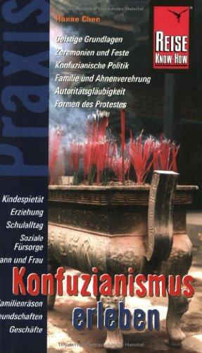 Reise Know-How Praxis: Konfuzianismus erleben: Religion und Kultur, chinesische Gesellschaft und Familie, Geschichte und Gegenwart