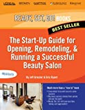 The Start-up Guide for Opening, Remodeling & Running a Successful Beauty Salon (Ready, Set, Go Book 1)
