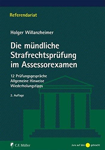 Die mündliche Strafrechtsprüfung im Assessorexamen: 12 Prüfungsgespräche. Allgemeine Hinweise. Wiederholungstipps (Referendariat)