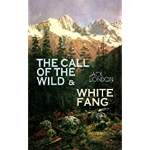 THE CALL OF THE WILD & WHITE FANG: Adventure Classics of the American North (English Edition)