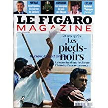 FIGARO MAGAZINE (LE) [No 128] du 28/01/2012 - 50 ANS APRES LES PIEDS-NOIRS - LA MEMOIRE D'UNE DECHIRURE - L'HISTOIRE D'UNE RENAISSANCE - HENRI GUAINO - L'ECLAIREUR DE SARKOZY - LES MASQUES DE JADE DES MAYAS - BACHELOT - POURQUOI J'ARRETE