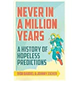 Never in a Million Years A History of Hopeless Predictions by Baddiel, Ivor ( AUTHOR ) Oct-11-2012 Paperback