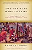 The War That Made America: A Short History of...