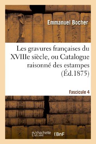 Les gravures françaises du XVIIIe siècle. Fascicule 4:, ou Catalogue raisonné des estampes, pièces en couleur, au bistre et au lavis, de 1700 à 1800