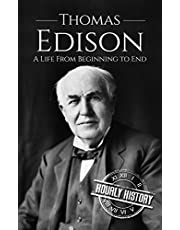 Thomas Edison: A Life From Beginning to End (Biographies of Business Leaders Book 1)