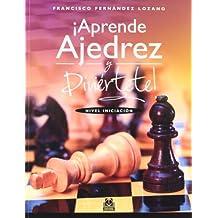 ¡Aprende ajedrez y diviértete! : nivel iniciación