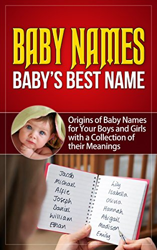 Baby Names: Baby's Best Name: Origins of Baby Names for Your Boys and Girls with a Collection of their Meanings (baby names, baby names for girls, baby ... books, baby names 2015) (English Edition)