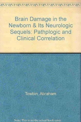 Brain Damage in the Newborn & Its Neurologic Sequels: Pathologic and Clinical Correlation by Abraham Towbin (1998-05-01)