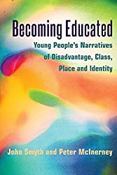Becoming Educated: Young People's Narratives of Disadvantage, Class, Place and Identity (Adolescent Cultures, School & Society)