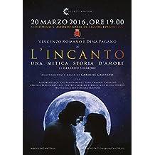 L'INCANTO. Una mitica storia d'amore. (Italian Edition)