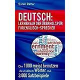 DEUTSCH: LERNEN AUF DER ÜBERHOLSPUR FÜR ENGLISCH-SPRECHER: Die 1000 meist benutzen deutschen Wörter mit 3.000 Satzbeispiele (English Edition)