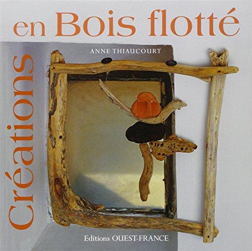 CREATIONS EN BOIS FLOTTE (broché) par Stéphane MARINANGELI Anne THIAUCOURT