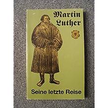 Martin Luther Seine letzte Reise