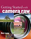 Getting Started with Camera Raw: How to make better pictures using Photoshop and Photoshop Elements (English Edition)