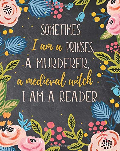 Sometimes I Am A Prinses, A Murderer, A Medival Witch I Am A Reader: Reading Log Book, Review 100 Books, Wishlist, Top Quotes List, Journal For Book Lovers