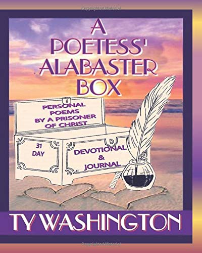 A Poetess's Alabaster Box: Personal Poems, Devotional & Journal by a Prisoner of Christ (A Poetess's Alabaster Box Devotional Series) por TY Washington