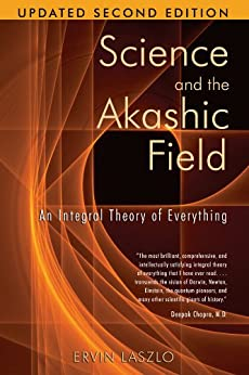 Science and the Akashic Field: An Integral Theory of Everything par [Laszlo, Ervin]