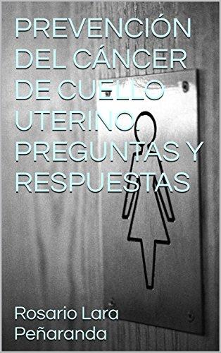 PREVENCIÓN DEL CÁNCER DE CUELLO UTERINO. PREGUNTAS Y RESPUESTAS por Rosario Lara Peñaranda