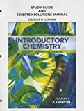Study Guide & Selected Solutions Manual for Introductory Chemistry: Concepts and Critical Thinking by Charles H. Corwin (2013-03-08)