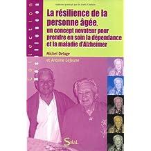 La résilience de la personne âgée, un concept novateur pour prendre en soin la dépendance et la maladie d'Alzheimer